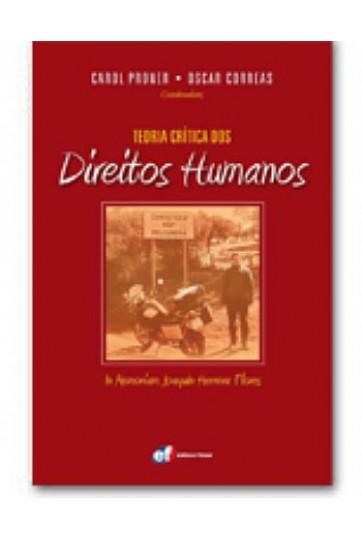 TEORIA CRÍTICA DOS DIREITOS HUMANOS - IN MEMORIAM JOAQUÍN HERRERA FLORES