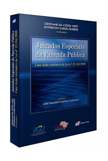 JUIZADOS ESPECIAIS DA FAZENDA PÚBLICA - UMA VISÃO SISTÊMICA DA LEI Nº 12.153/2009