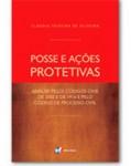 POSSE E AÇÕES PROTETIVAS - ANÁLISE PELOS CÓDIGOS CIVIS DE 2002 E DE 1916 E PELO CÓDIGO DE PROCESSO CIVIL