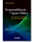 RESPONSABILIZAÇÃO DO AGENTE PÚBLICO - INDIVIDUALIZAÇÃO DA SANÇÃO POR ATO DE IMPROBIDADE ADMINISTRATIVA