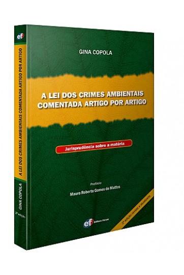 A LEI DOS CRIMES AMBIENTAIS COMENTADA ARTIGO POR ARTIGO - JURISPRUDÊNCIA SOBRE A MATÉRIA - 2ª EDIÇÃO