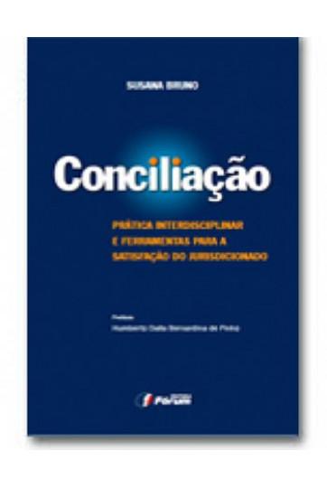 CONCILIAÇÃO - PRÁTICA INTERDISCIPLINAR E FERRAMENTAS PARA A SATISFAÇÃO DO JURISDICIONADO