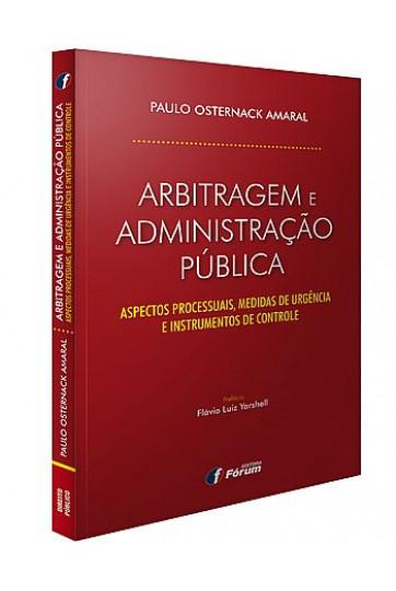 ARBITRAGEM E ADMINISTRAÇÃO PÚBLICA: ASPECTOS PROCESSUAIS, MEDIDAS DE URGÊNCIA E INSTRUMENTOS DE CONTROLE