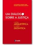 UM DIÁLOGO SOBRE A JUSTIÇA - A JUSTIÇA ARQUETÍPICA E A JUSTIÇA DEÔNTICA
