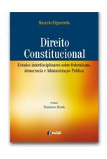 DIREITO CONSTITUCIONAL ESTUDOS INTERDISCIPLINARES SOBRE FEDERALISMO, DEMOCRACIA E ADMINISTRAÇÃO PÚBLICA