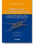 MEDIAÇÃO DE CONFLITOS COLETIVOS - A Aplicação dos Meios Consensuais à Solução de Controvérsias que Envolvem Políticas Públicas de Concretização de Direitos Fundamentais