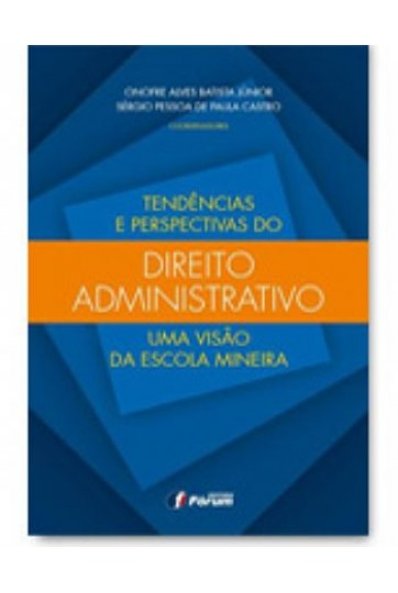 TENDÊNCIAS E PERSPECTIVAS DO DIREITO ADMINISTRATIVO - UMA VISÃO DA ESCOLA MINEIRA