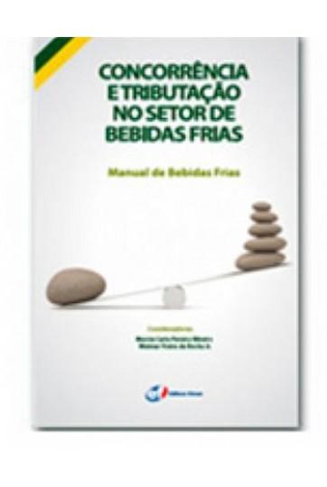 CONCORRÊNCIA E TRIBUTAÇÃO NO SETOR DE BEBIDAS FRIAS - MANUAL DE BEBIDAS FRIAS