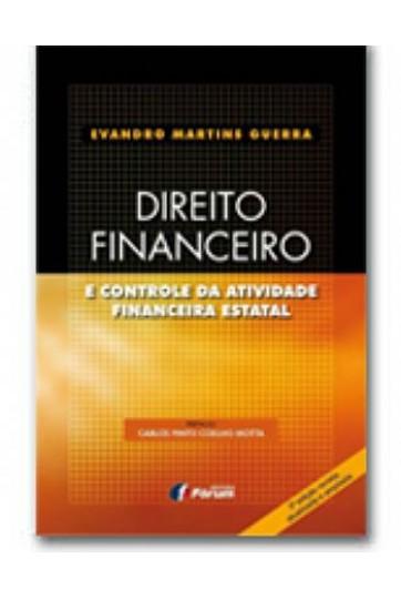 DIREITO FINANCEIRO E CONTROLE DA ATIVIDADE FINANCEIRA ESTATAL - 3ª EDIÇÃO