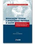 REGULAÇÃO ESTATAL E ASSISTÊNCIA PRIVADA À SAÚDE - LIBERDADE DE INICIATIVA E RESPONSABILIDADE SOCIAL NA SAÚDE SUPLEMENTAR