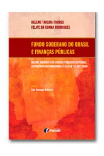 FUNDO SOBERANO DO BRASIL E FINANÇAS PÚBLICAS - REGIME JURÍDICO DOS FUNDOS PÚBLICOS ESPECIAIS, EXPERIÊNCIA INTERNACIONAL E A LEI Nº 11.887/2008