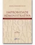 IMPROBIDADE ADMINISTRATIVA - CONTEÚDO JURÍDICO E DIMENSÃO CONSTITUCIONAL