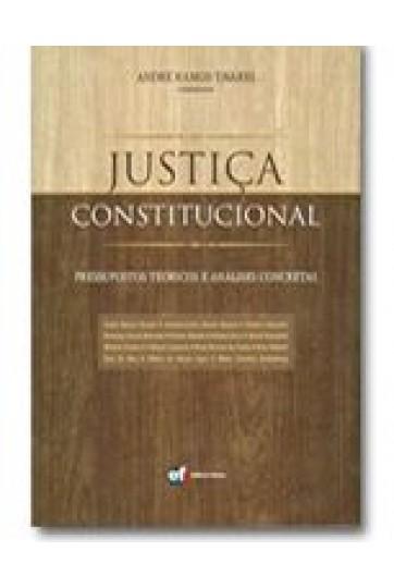 JUSTIÇA CONSTITUCIONAL: PRESSUPOSTOS TEÓRICOS E ANÁLISES CONCRETAS