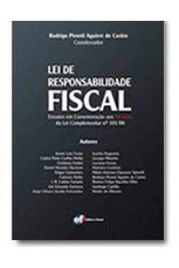 LEI DE RESPONSABILIDADE FISCAL - ENSAIOS EM COMEMORAÇÃO AOS 10 ANOS DA LEI COMPLEMENTAR Nº 101/00