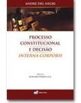 PROCESSO CONSTITUCIONAL E DECISÃO INTERNA CORPORIS