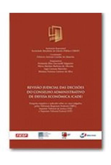 REVISÃO JUDICIAL DAS DECISÕES DO CONSELHO ADMINISTRATIVO DE DEFESA ECONÔMICA (CADE) - PESQUISA EMPÍRICA E APLICADA SOBRE OS CASOS JULGADOS PELOS TRIBUNAIS REGIONAIS FEDERAIS (TRFS), SUPERIOR TRIBUNAL DE JUSTIÇA (STJ) E SUPREMO TRIBUNAL FEDERAL (STF)