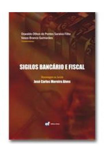 SIGILOS BANCÁRIO E FISCAL - HOMENAGEM AO JURISTA JOSÉ CARLOS MOREIRA ALVES
