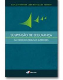 SUSPENSÃO DE SEGURANÇA - NA VISÃO DOS TRIBUNAIS SUPERIORES