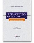 TUTELA ESPECÍFICA EM FACE DO ESTADO - ASPECTOS CONSTITUCIONAIS, ADMINISTRATIVOS E PROCESSUAIS