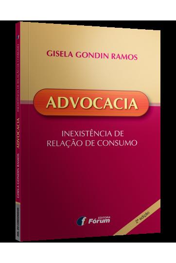 ADVOCACIA - INEXISTÊNCIA DE RELAÇÃO DE CONSUMO - 2ª EDIÇÃO