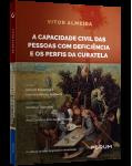 A CAPACIDADE CIVIL DAS PESSOAS COM DEFICIÊNCIA E OS PERFIS DA CURATELA - 2ª Edição