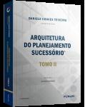 ARQUITETURA DO PLANEJAMENTO SUCESSÓRIO TOMO II