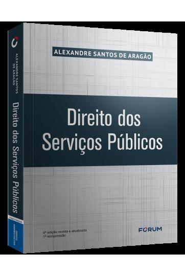 DIREITO DOS SERVIÇOS PÚBLICOS 4ª Edição