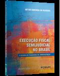 EXECUÇÃO FISCAL SEMIJUDICIAL NO BRASIL