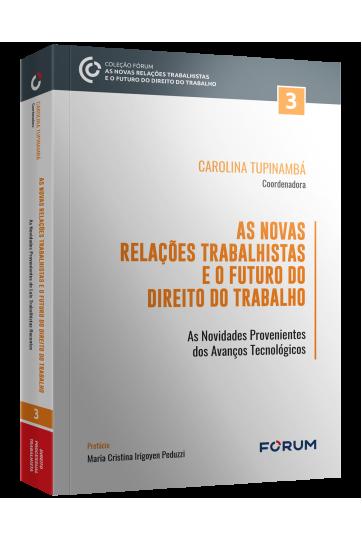 AS NOVAS RELAÇÕES TRABALHISTAS E O FUTURO DO DIREITO DO TRABALHO TOMO III