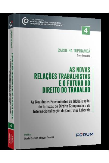 AS NOVAS RELAÇÕES TRABALHISTAS E O FUTURO DO DIREITO DO TRABALHO v.4