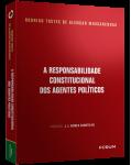 A RESPONSABILIDADE CONSTITUCIONAL DOS AGENTES POLÍTICOS