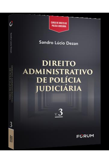 DIREITO ADMINISTRATIVO DE POLÍCIA JUDICIÁRIA
