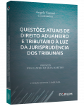 QUESTÕES ATUAIS DE DIREITO ADUANEIRO E TRIBUTÁRIO À LUZ DA JURISPRUDÊNCIA DOS TRIBUNAIS