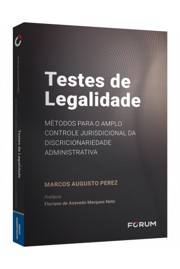 TESTES DE LEGALIDADE MÉTODOS PARA O AMPLO CONTROLE JURISDICIONAL DA DISCRICIONARIEDADE ADMINISTRATIVA