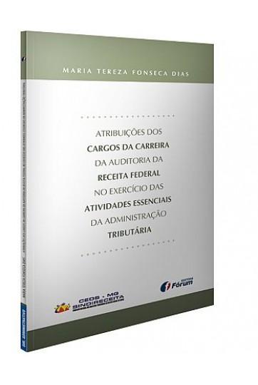 ATRIBUIÇÕES DOS CARGOS DA CARREIRA DA AUDITORIA DA RECEITA FEDERAL NO EXERCÍCIO DAS ATIVIDADES ESSENCIAIS DA ADMINISTRAÇÃO TRIBUTÁRIA