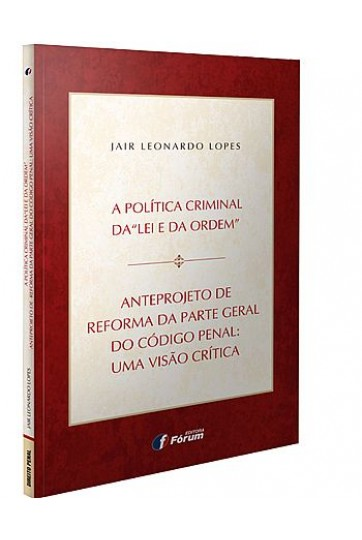 """A POLÍTICA CRIMINAL DA """"LEI E DA ORDEM"""" - ANTEPROJETO DE REFORMA DA PARTE GERAL DO CÓDIGO PENAL: UMA VISÃO CRÍTICA"""