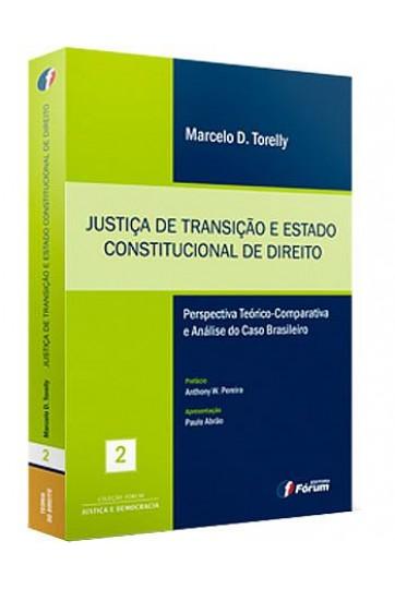 JUSTIÇA DE TRANSIÇÃO E ESTADO CONSTITUCIONAL DE DIREITO PERSPECTIVA TEÓRICO-COMPARATIVA E ANÁLISE DO CASO BRASILEIRO (COLEÇÃO FÓRUM JUSTIÇA E DEMOCRACIA)