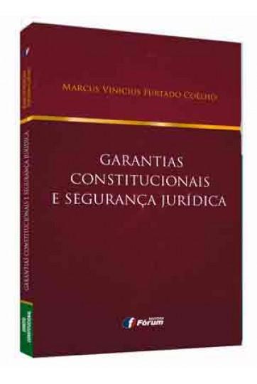 GARANTIAS CONSTITUCIONAIS E SEGURANÇA JURÍDICA