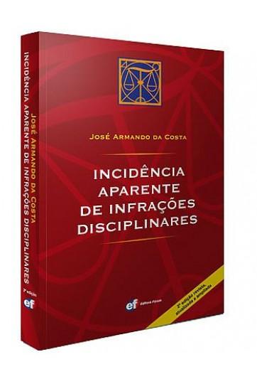 INCIDÊNCIA APARENTE DE INFRAÇÕES DISCIPLINARES - 2ª EDIÇÃO, REVISTA, ATUALIZADA E AMPLIADA