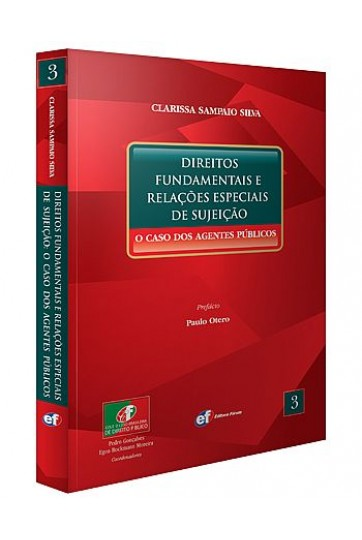 DIREITOS FUNDAMENTAIS E RELAÇÕES ESPECIAIS DE SUJEIÇÃO: O CASO DOS AGENTES PÚBLICOS (COLEÇÃO LUSO-BRASILEIRA DE DIREITO PÚBLICO - VOL. 3)