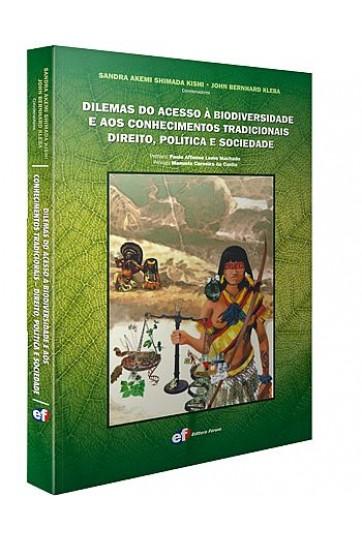 DILEMAS DO ACESSO À BIODIVERSIDADE E AOS CONHECIMENTOS TRADICIONAIS DIREITO, POLÍTICA E SOCIEDADE