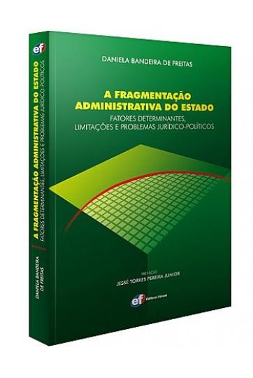A FRAGMENTAÇÃO ADMINISTRATIVA DO ESTADO – FATORES DETERMINANTES, LIMITAÇÕES E PROBLEMAS JURÍDICO-POLÍTICOS