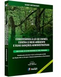 COMENTÁRIOS À LEI DE CRIMES CONTRA O MEIO AMBIENTE E SUAS SANÇÕES ADMINISTRATIVAS - 3ª ED. 2011 - ATUALIZADA E AMPLIADA