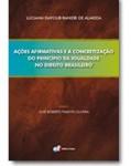AÇÕES AFIRMATIVAS E A CONCRETIZAÇÃO DO PRINCÍPIO DA IGUALDADE NO DIREITO BRASILEIRO