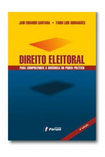 DIREITO ELEITORAL: PARA COMPREENDER A DINÂMICA DO PODER POLÍTICO - 4ª EDIÇÃO