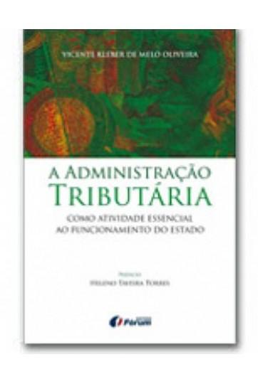 A ADMINISTRAÇÃO TRIBUTÁRIA COMO ATIVIDADE ESSENCIAL AO FUNCIONAMENTO DO ESTADO