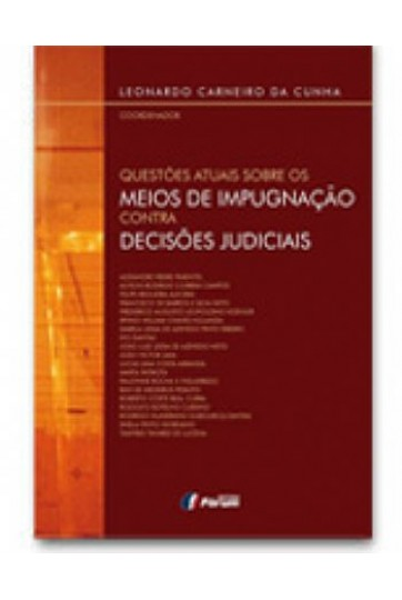 QUESTÕES ATUAIS SOBRE OS MEIOS DE IMPUGNAÇÃO CONTRA DECISÕES JUDICIAIS