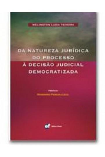DA NATUREZA JURÍDICA DO PROCESSO À DECISÃO JUDICIAL DEMOCRATIZADA