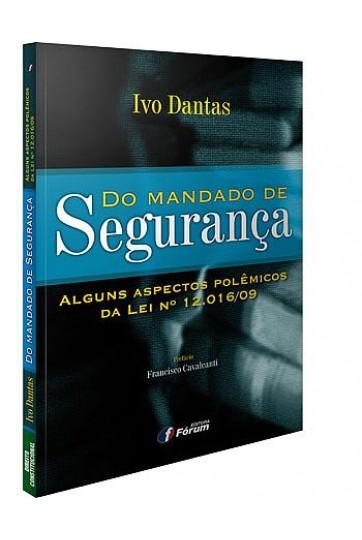 DO MANDADO DE SEGURANÇA - ALGUNS ASPECTOS POLÊMICOS DA LEI Nº 12.016/09