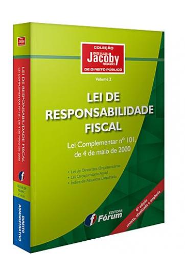 LEI DE RESPONSABILIDADE FISCAL LEI COMPLEMENTAR Nº 101 DE 04 DE MAIO DE 2000 - COLEÇÃO JACOBY DE DIREITO PÚBLICO (BOLSO) - 6ª ED.